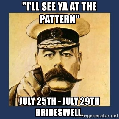 """your country needs you - """"I'LL SEE YA AT THE PATTERN"""" JULY 25TH - JULY 29TH BRIDESWELL."""