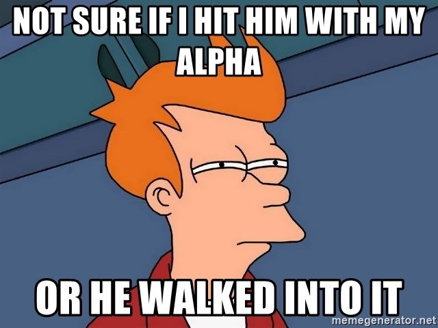 Futurama Fry - not sure if i hit him with my alpha or he walked into it