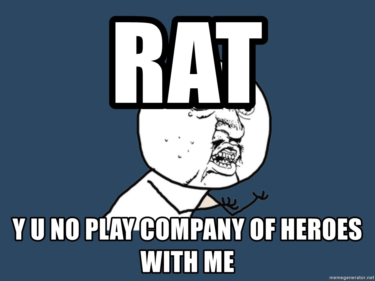 Y U No - rat y u no play company of heroes with me