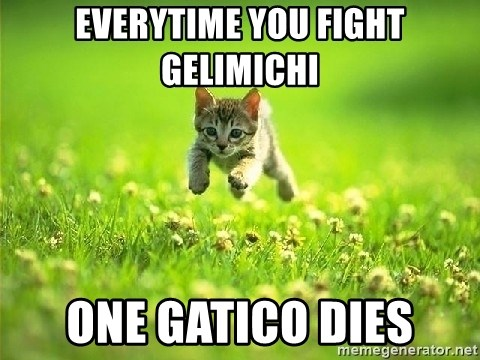 God Kills A Kitten - Everytime you fight gelimichi one gatico dies