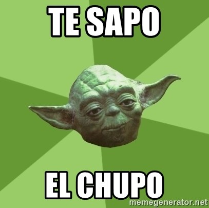 Advice Yoda Gives - te sapo el chupo