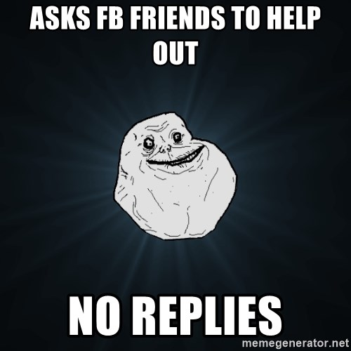 Forever Alone - asks fb friends to help out no replies