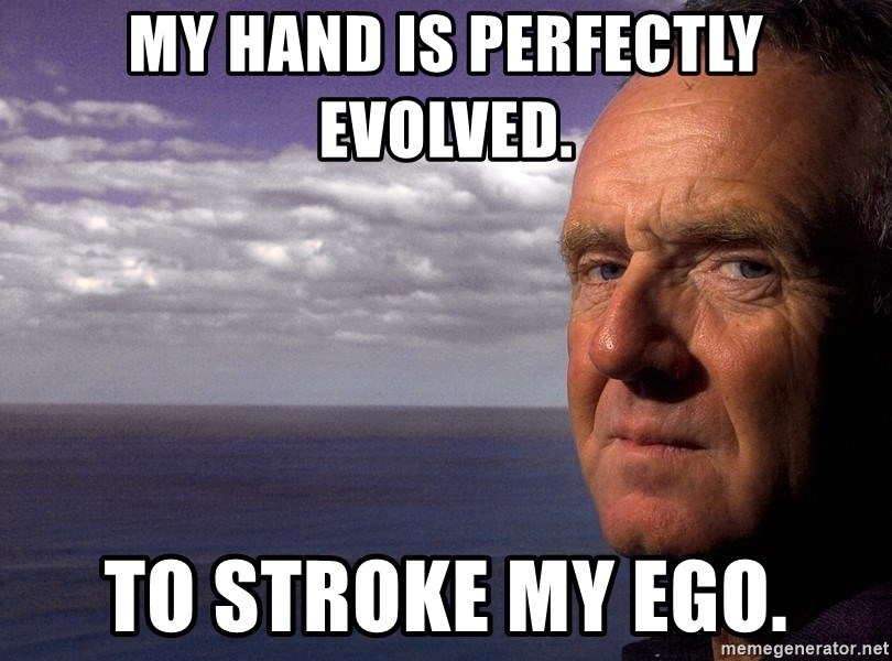 Colin McGinn - MY HAND IS PERFECTLY EVOLVED. TO STROKE MY EGO.