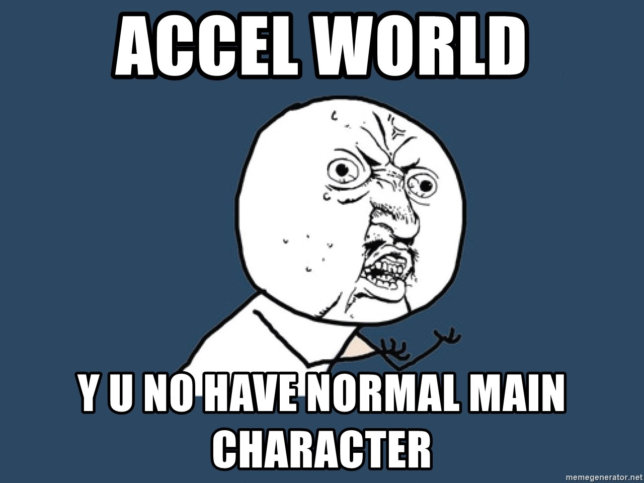 Y U No - ACCEL WORLD Y U NO HAVE NORMAL MAIN CHARACTER