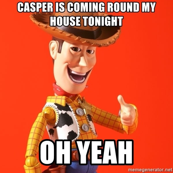 Perv Woody - CASPER IS COMING ROUND MY HOUSE TONIGHT OH YEAH