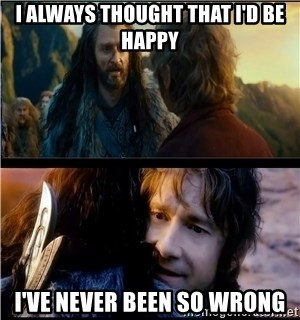 Bilbo and Thorin - i always thought that i'd be happy i've never been so wrong