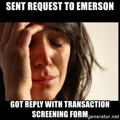 First World Problems - Sent request to Emerson Got reply with transaction screening form