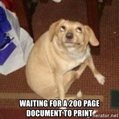 Oh You Dog -  Waiting for a 200 page document to print