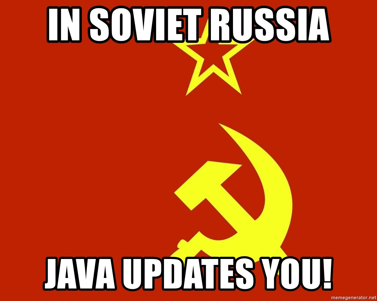 In Soviet Russia - In Soviet Russia Java updates you!