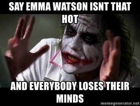 joker mind loss - Say Emma Watson isnt that hot and everybody loses their minds