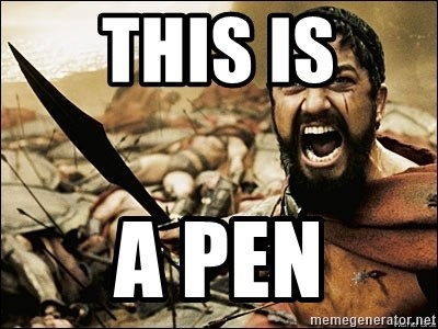 This Is Sparta Meme - this is a pen