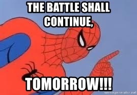 Spiderman - The battle shall continue, TOMORROW!!!