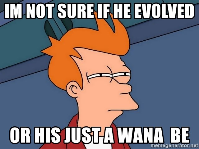 Futurama Fry - Im not sure if he evolved  Or his just a wana  be