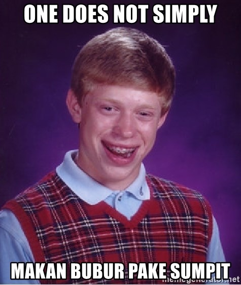 Bad Luck Brian - One does not simply makan bubur pake sumpit