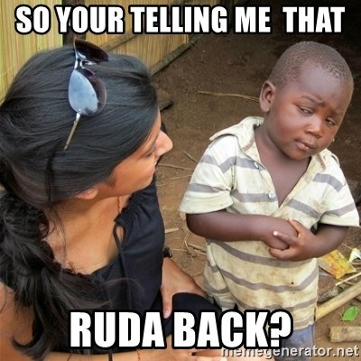 So You're Telling me - SO YOUR TELLING ME  THAT RUDA BACK?