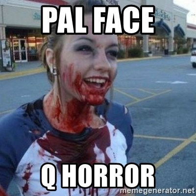 Scary Nympho - PAL FACE  Q HORROR