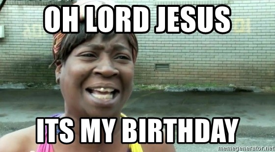 sweet brown ios - OH LORD JESUS ITS MY BIRTHDAY