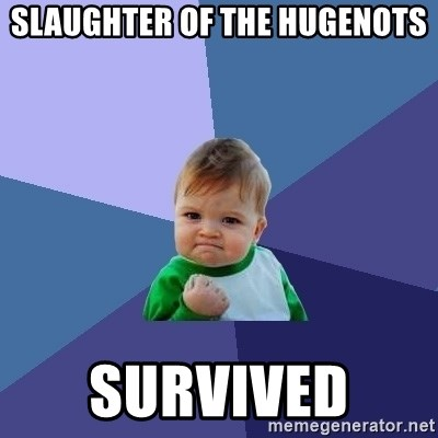 Success Kid - slaughter of the hugenots Survived
