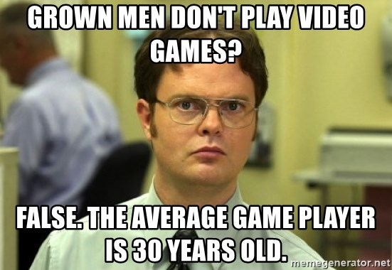 Dwight Meme - Grown men don't play video games? FALSE. The average game player is 30 years old.