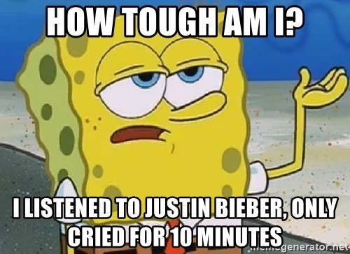 Only Cried for 20 minutes Spongebob - HOW TOUGH AM I? I LISTENED TO JUSTIN BIEBER, ONLY CRIED FOR 10 MINUTES