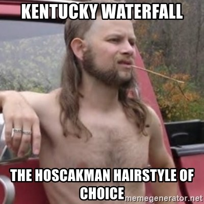 Stereotypical Redneck - Kentucky Waterfall The HOSCAKMAN Hairstyle of Choice