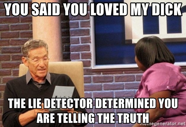 Maury Lie Detector - You said you loved my dick The lie detector determined you are telling the TRUTH