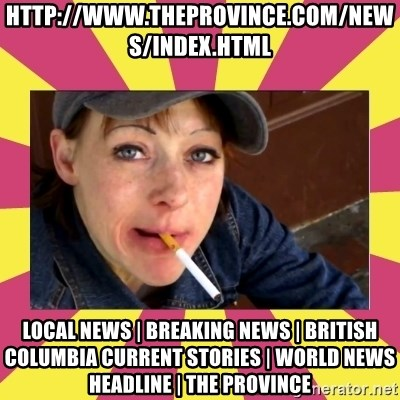 Patricia (Patty) Downtown Eastside Vancouver, BC - http://www.theprovince.com/news/index.html Local News | Breaking News | British Columbia Current Stories | World News Headline | The Province