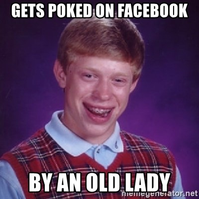 Bad Luck Brian - GETS POKED ON FACEBOOK BY AN OLD LADY