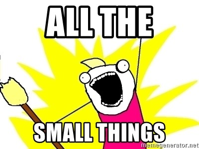 X ALL THE THINGS - ALL THE SMALL THINGS