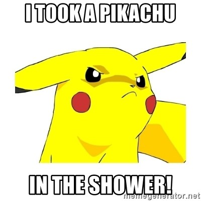 Pikachu - I took a pikachu in the shower!