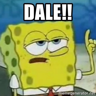Sponge bob will let you know - Dale!!
