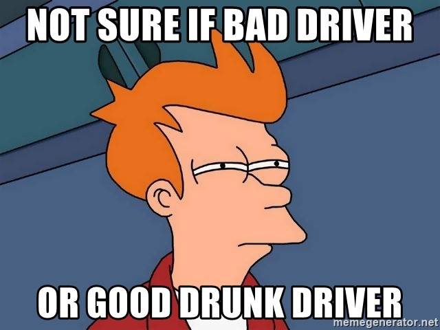 Futurama Fry - Not sure if bad driver or good drunk driver
