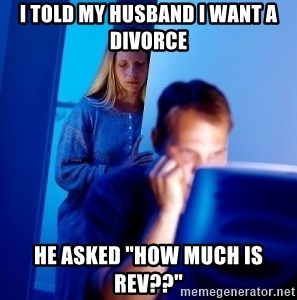 """Internet Husband - I told my husband i want a divorce He asked """"how much is rev??"""""""
