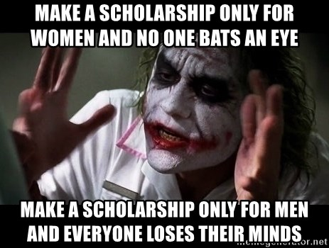joker mind loss - make a scholarship only for women and no one bats an eye make a scholarship only for men and everyone loses their minds