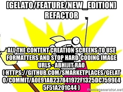 X ALL THE THINGS - [gelato/feature/new_edition] refactor all the content creation screens to use formatters and stop hard-coding image urls - Abhijit Rao ( https://github.com/smarketplaces/gelato/commit/a0e91ab237841972f1325dc7599e45f51a201c44 )