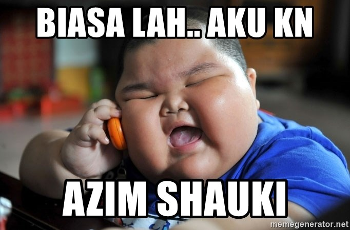 Fat Asian Kid - biasa lah.. aku kn azim shauki