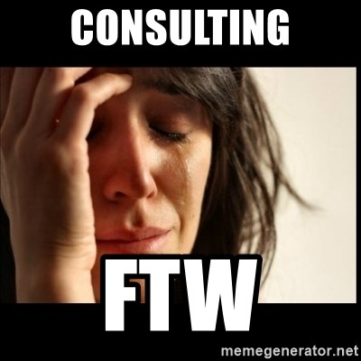 First World Problems - Consulting FTW
