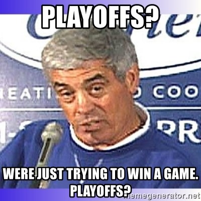 jim mora - Playoffs? Were just trying to win a game. Playoffs?