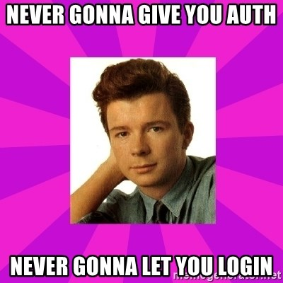 RIck Astley - never gonna give you auth never gonna let you login