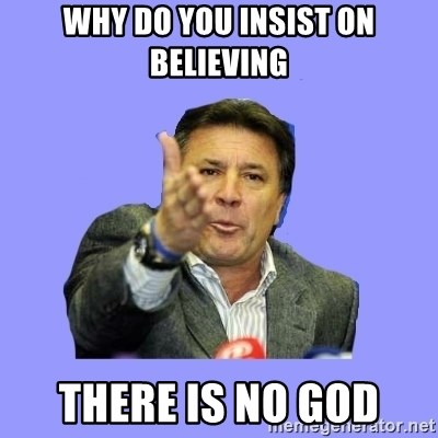 Mamic - WHY DO YOU INSIST ON BELIEVING THERE IS NO GOD