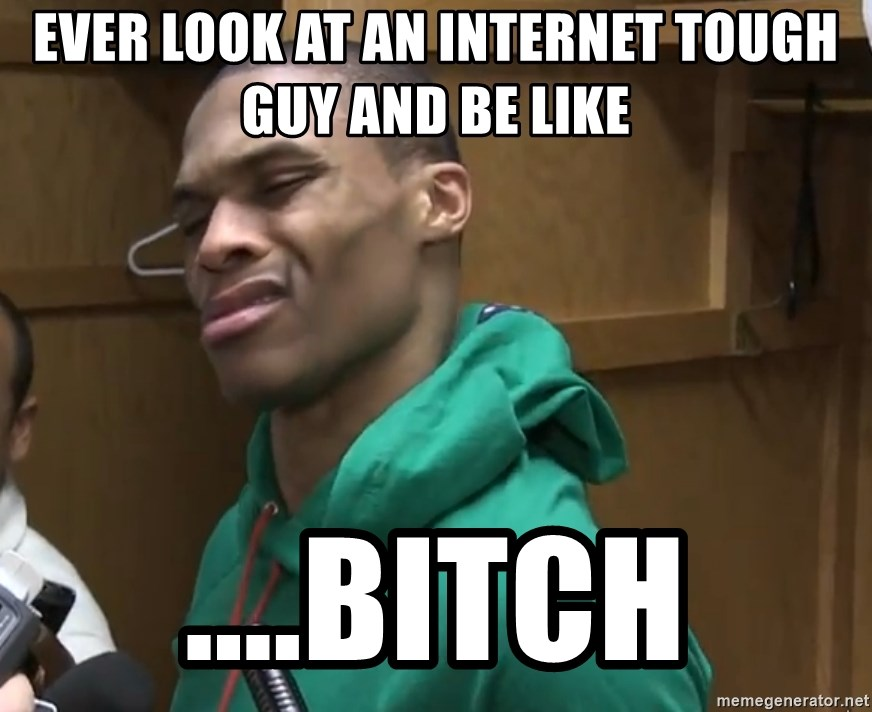 [Image: ever-look-at-an-internet-tough-guy-and-b...-bitch.jpg]