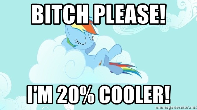 My Little Pony - Bitch please! I'm 20% cooler!