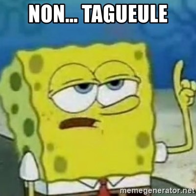 Sponge bob will let you know - Non... Tagueule
