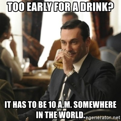 don draper drinking - Too early for a drink? It has to be 10 a.m. somewhere in the world.