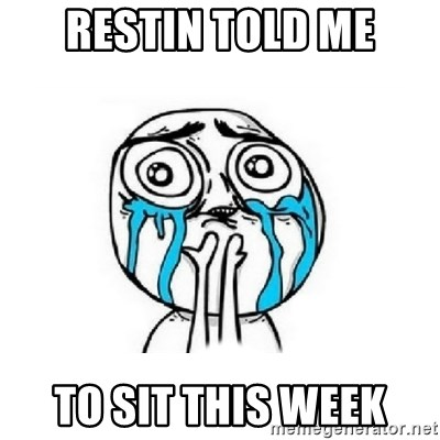 Crying face - Restin told me to sit this week