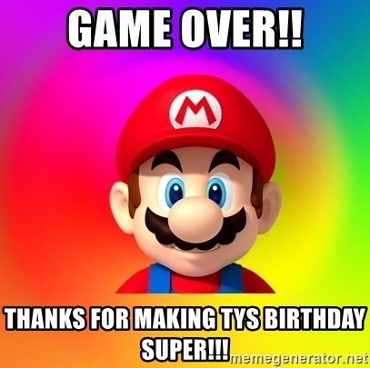 Mario Says - GAME OVER!! Thanks for making Tys birthday SUPER!!!