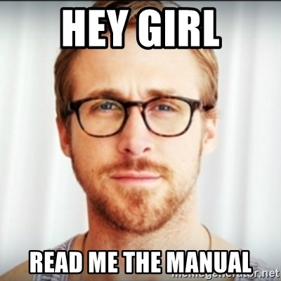 Ryan Gosling Hey Girl 3 - Hey Girl Read me the manual