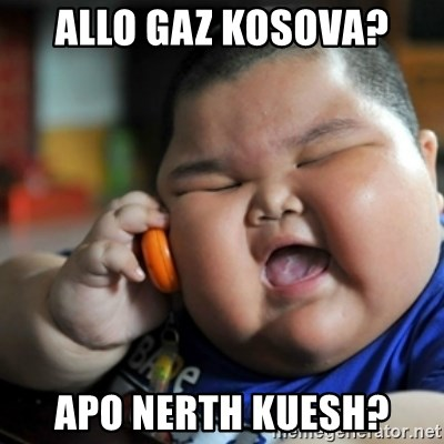 fat chinese kid - ALLO GAZ KOSOVA? APO NERTH KUESH?