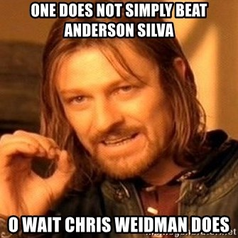 One Does Not Simply - one does not simply beat anderson silva o wait chris weidman does