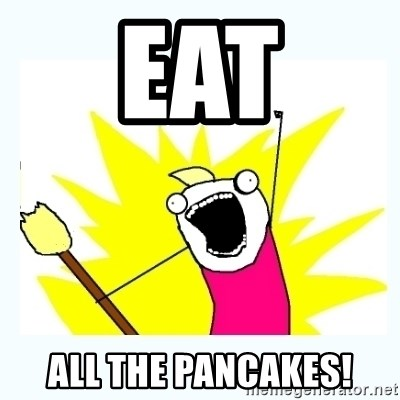 All the things - Eat all the pancakes!